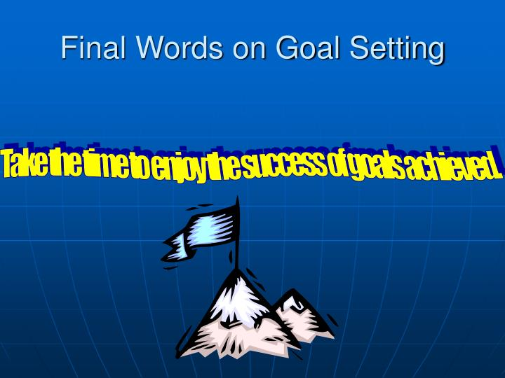 Final Words on Goal Setting