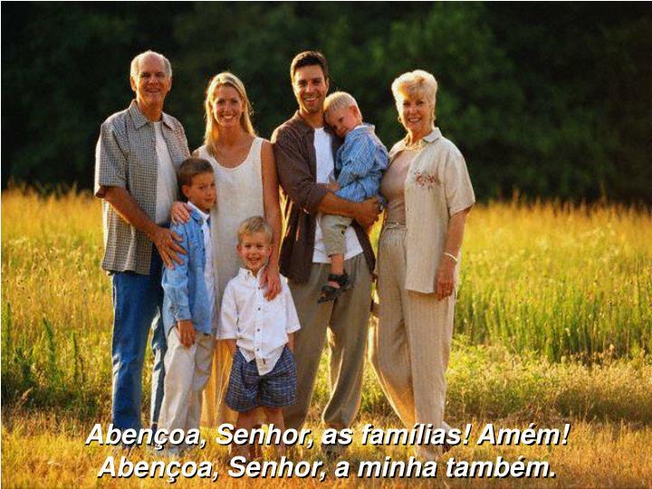 Abençoa, Senhor, as famílias! Amém!