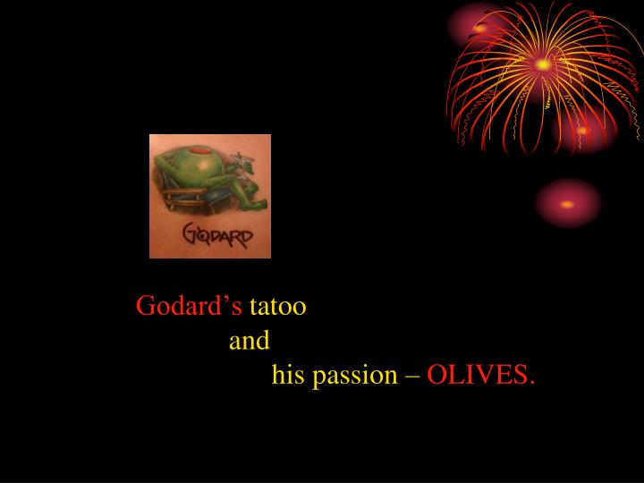 Godard s tatoo and his passion olives