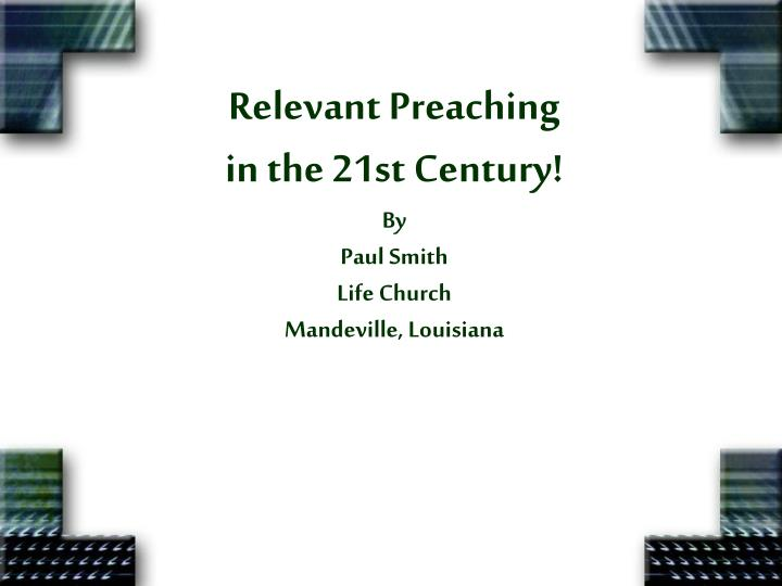 relevant preaching in the 21st century by paul smith life church mandeville louisiana n.