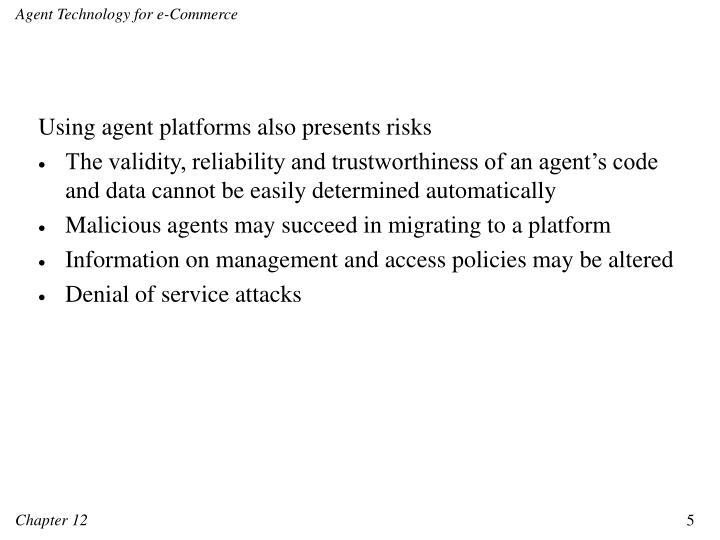 Using agent platforms also presents risks