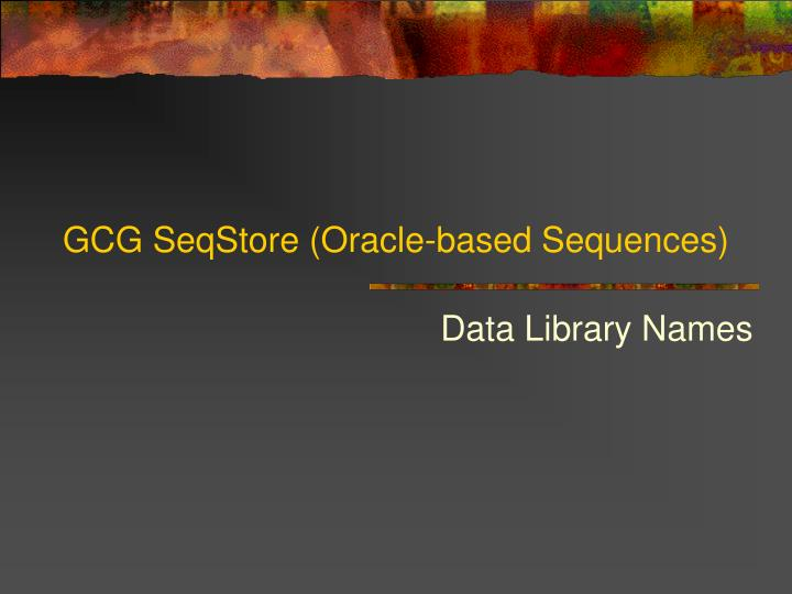 GCG SeqStore (Oracle-based Sequences)