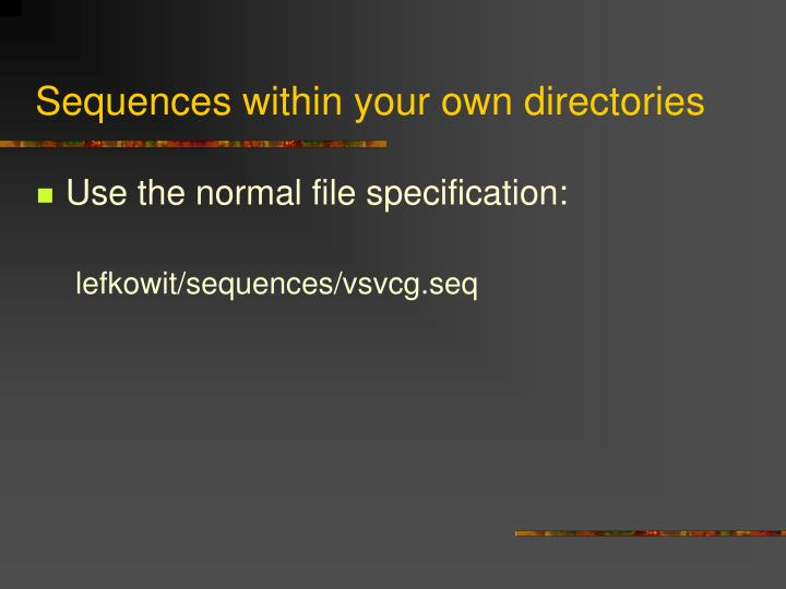 Sequences within your own directories