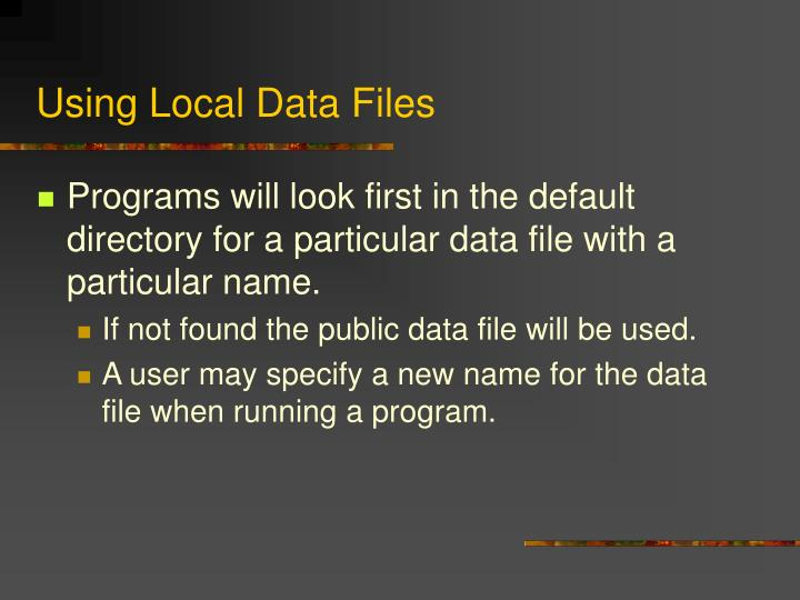 Using Local Data Files