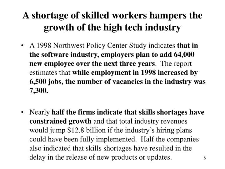 A shortage of skilled workers hampers the growth of the high tech industry