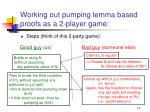 working out pumping lemma based proofs as a 2 player game