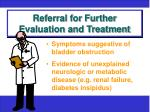 referral for further evaluation and treatment1