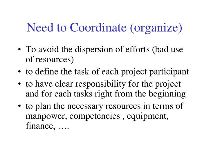 Need to Coordinate (organize)