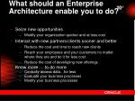 what should an enterprise architecture enable you to do