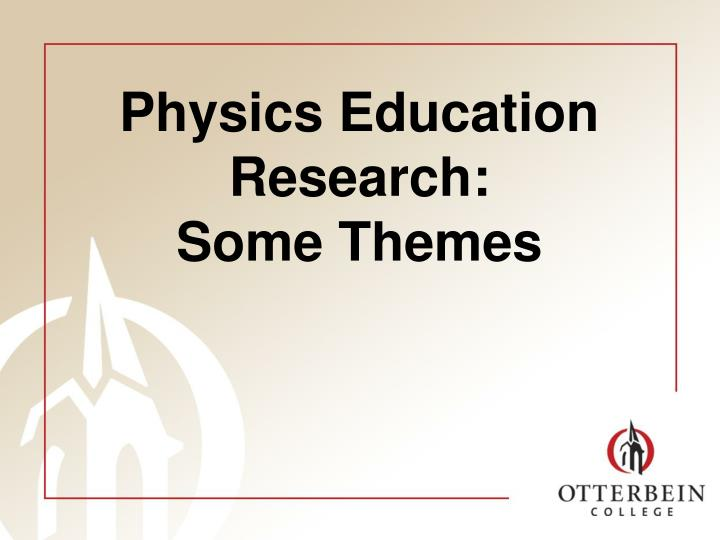 Physics education research some themes