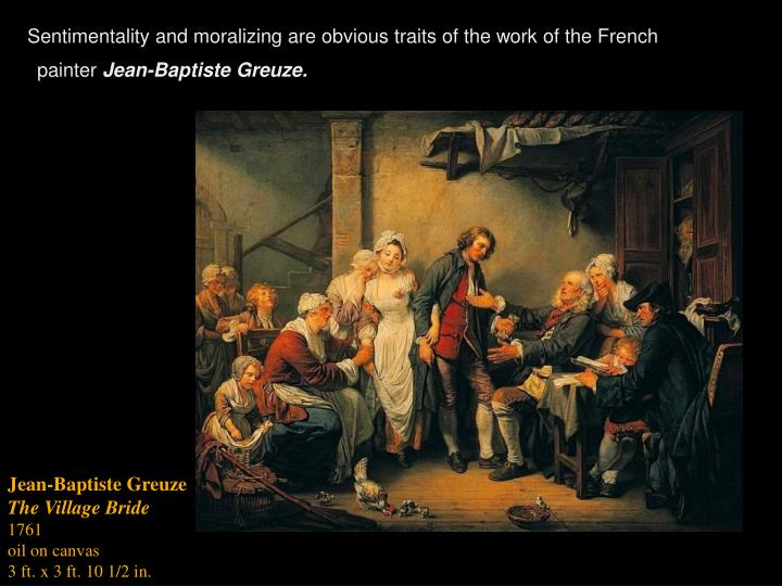 Sentimentality and moralizing are obvious traits of the work of the French