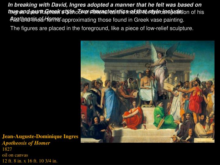 In breaking with David, Ingres adopted a manner that he felt was based on true and pure Greek style. Two characteristics of that style include:
