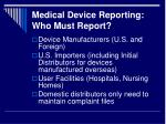 medical device reporting who must report