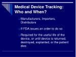 medical device tracking who and when