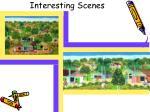 interesting scenes