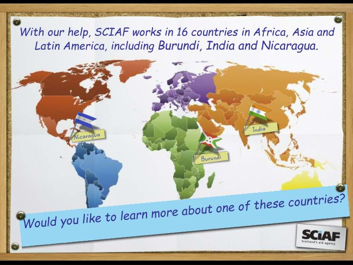 With our help, SCIAF works in 16 countries in Africa, Asia and Latin America, including
