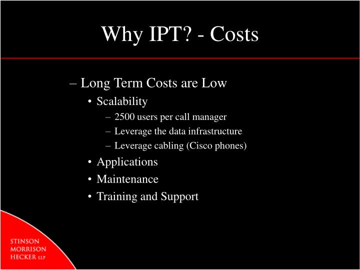 Why IPT? - Costs
