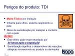 perigos do produto tdi