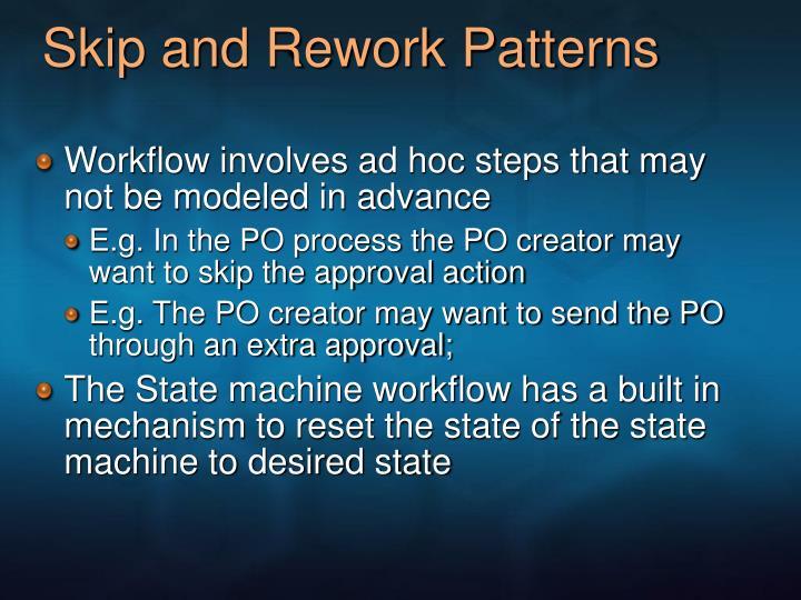 Skip and Rework Patterns