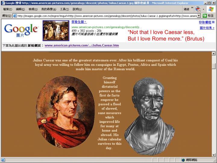 """Not that I love Caesar less,"