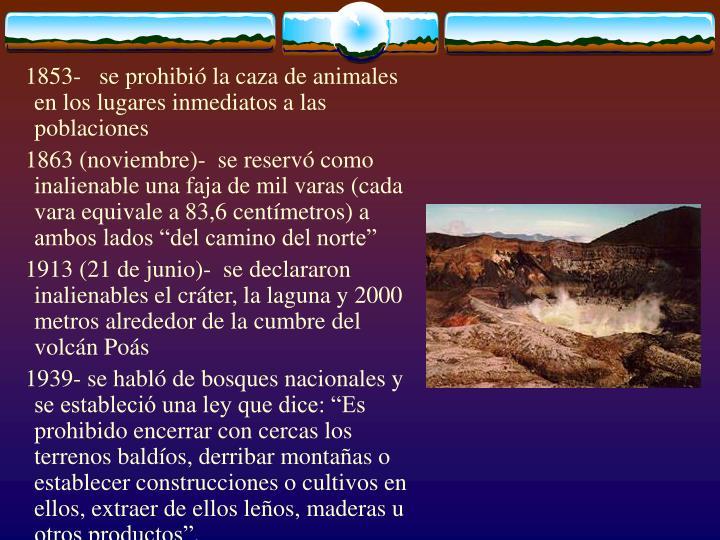 1853- se prohibió la caza de animales en los lugares inmediatos a las poblaciones