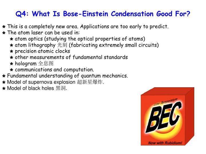 Q4: What Is Bose-Einstein Condensation Good For?