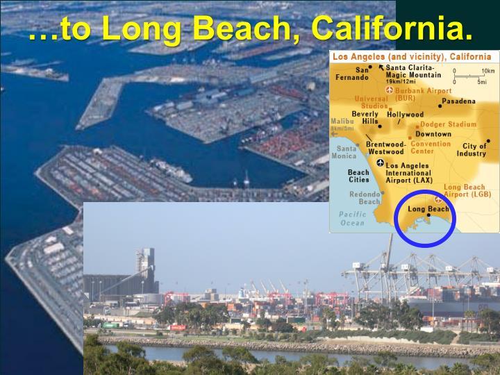 …to Long Beach, California.