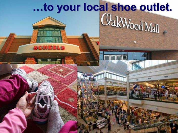 …to your local shoe outlet.