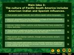 main idea 3 the culture of pacific south america includes american indian and spanish influences