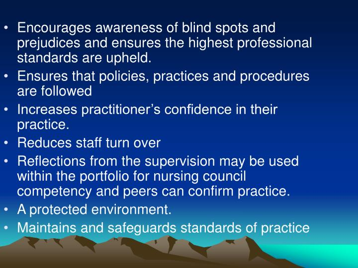 Encourages awareness of blind spots and prejudices and ensures the highest professional standards are upheld.