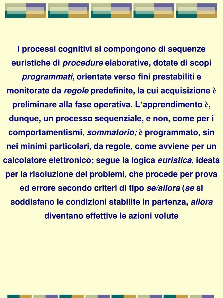 I processi cognitivi si compongono di sequenze euristiche di