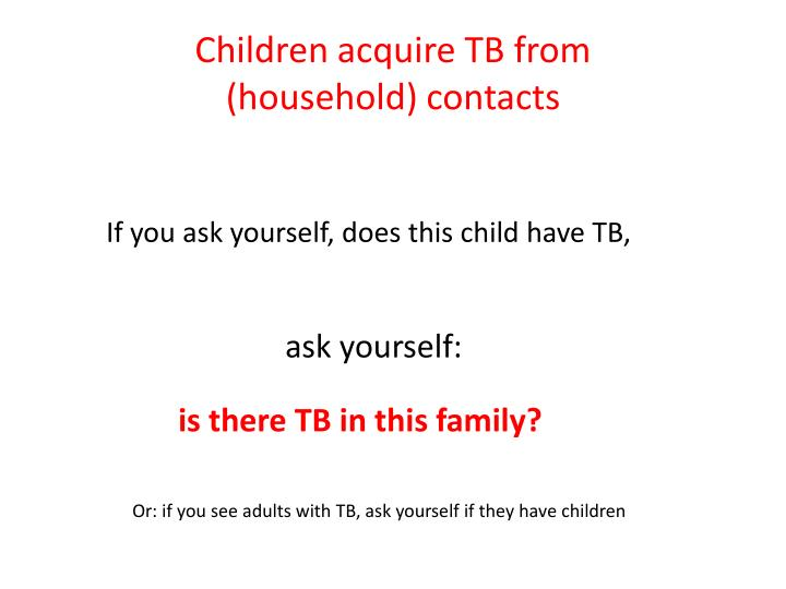 Children acquire TB from