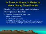 in times of illness its better to have money than friends