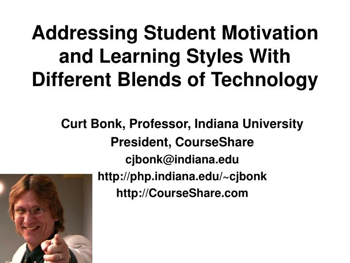 addressing student motivation and learning styles with different blends of technology n.