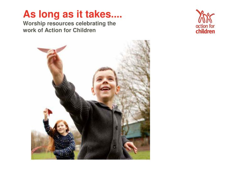 as long as it takes worship resources celebrating the work of action for children n.