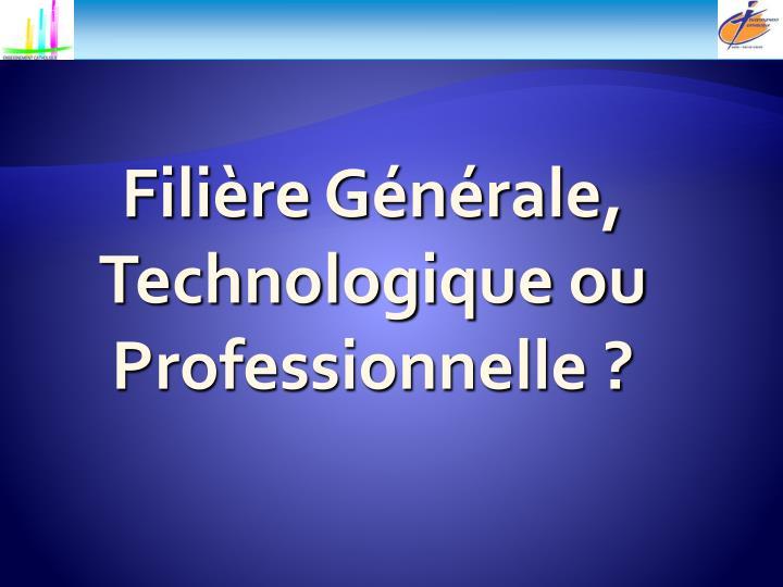 Filière Générale, Technologique ou Professionnelle ?