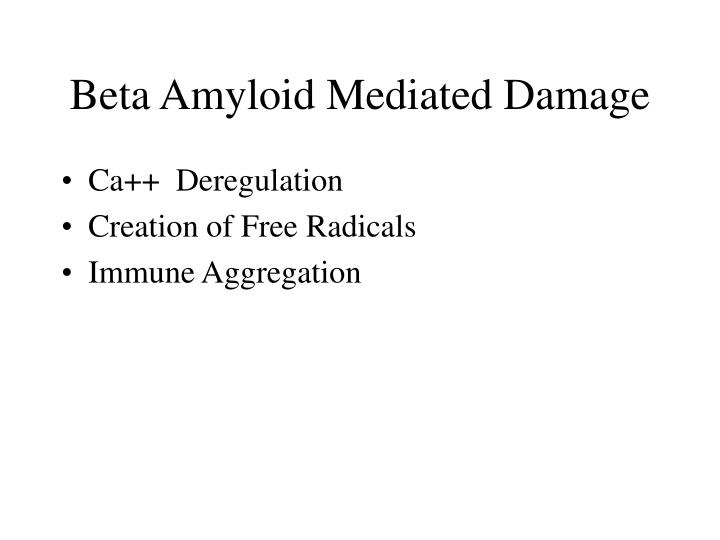 Beta Amyloid Mediated Damage