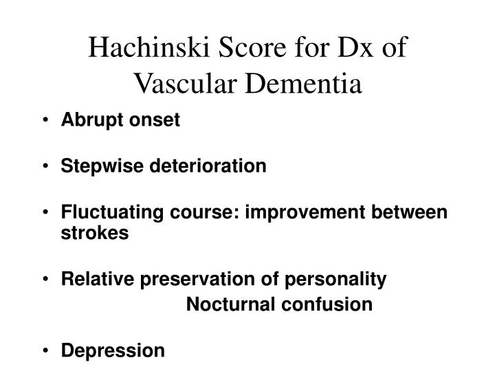 Hachinski Score for Dx of Vascular Dementia