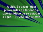 a vida s vezes d a prova antes de ter dado a oportunidade de se estudar a li o h jackson brown
