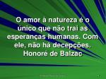 o amor natureza o nico que n o trai as esperan as humanas com ele n o h decep es honor de balzac