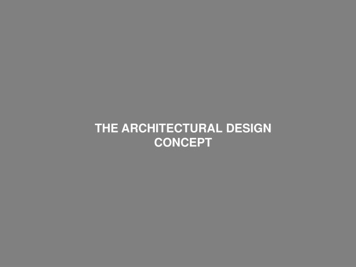 THE ARCHITECTURAL DESIGN CONCEPT