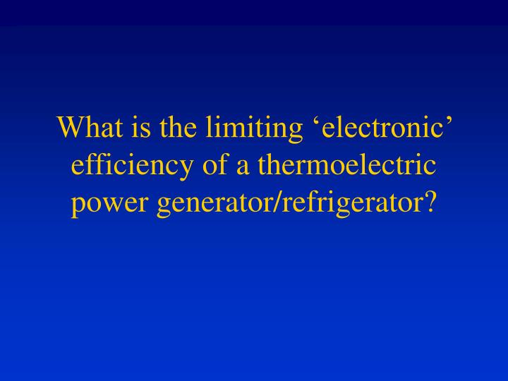 What is the limiting 'electronic' efficiency of a thermoelectric power generator/refrigerator?