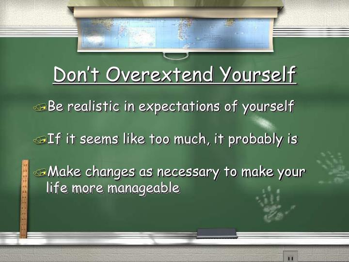 Don t overextend yourself