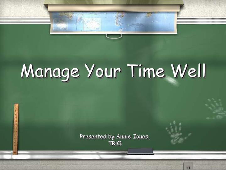 Manage your time well