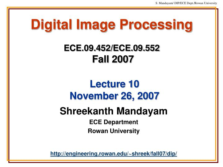 digital image processing ece 09 452 ece 09 552 fall 2007 n.