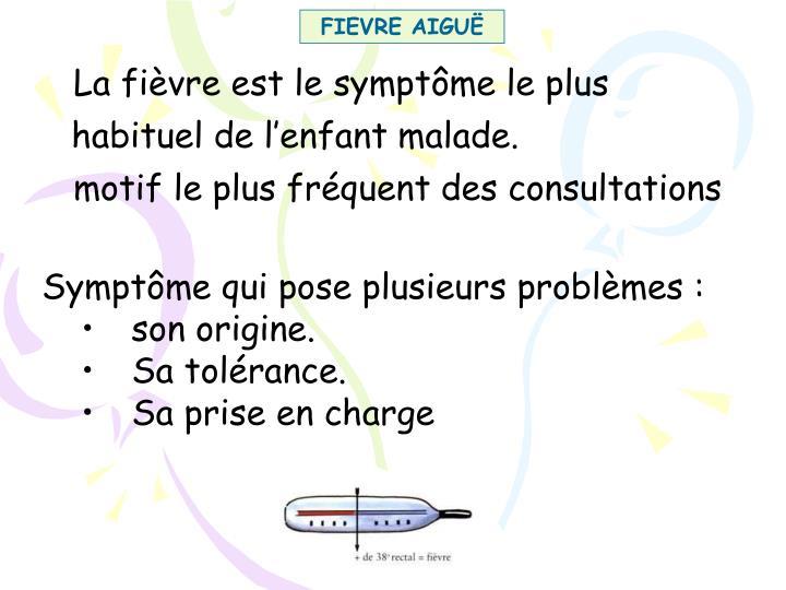 La fièvre est le symptôme le plus habituel de l'enfant malade.