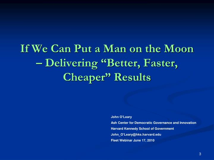 If we can put a man on the moon delivering better faster cheaper results