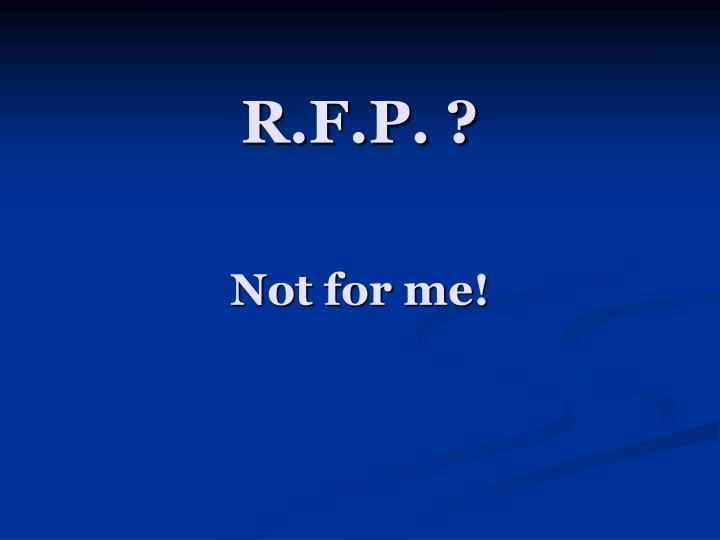 R.F.P. ?