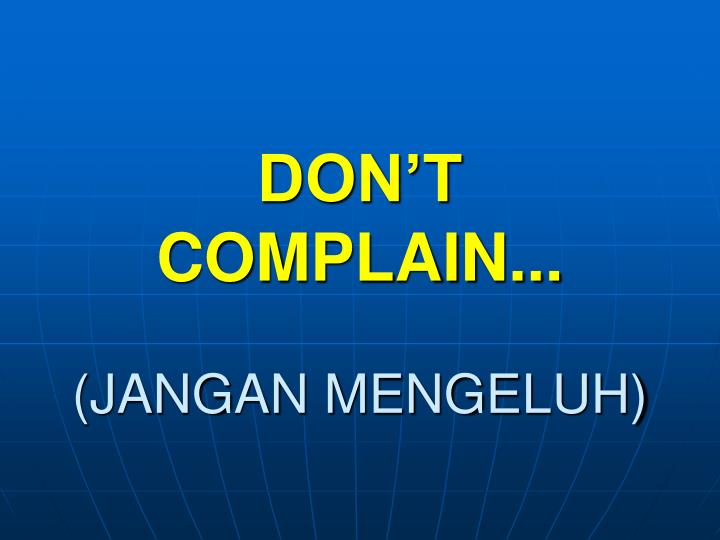 DON'T COMPLAIN...