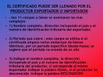 el certificado puede ser llenado por el productor exportador o importador